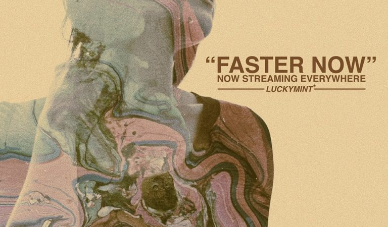 """Lucky Mint's """"Faster Now"""" is an unforgettable drive"""